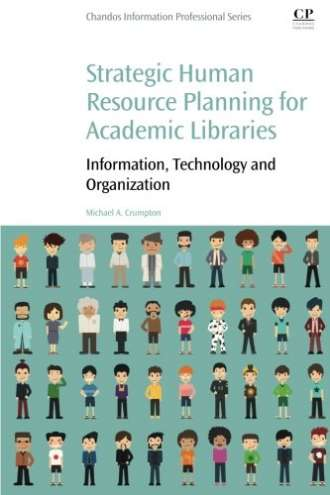 Strategic Human Resource Planning for Academic Libraries: Information; Technology and Organization