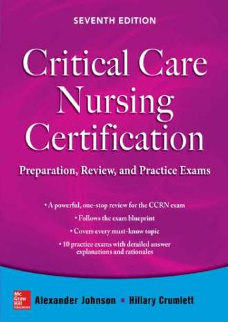 Critical Care Nursing Certification: Preparation; Review; and Practice Exams (7th Edition) ;