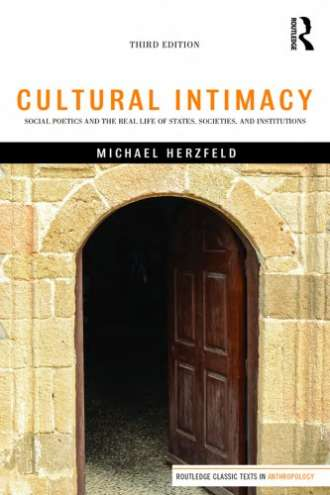 Cultural Intimacy: Social Poetics and the Real Life of States; Societies; and Institutions (3rd Edition)