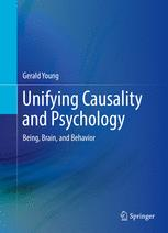 Unifying Causality and Psychology: Being; Brain; and Behavior