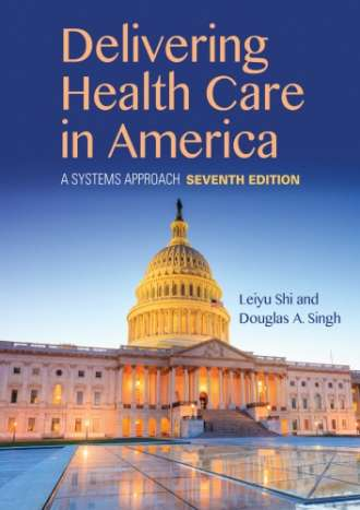 Delivering Health Care in America: A Systems Approach (7th Edition)