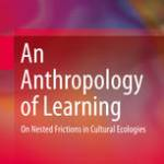 An Anthropology of Learning: On Nested Frictions in Cultural Ecologies