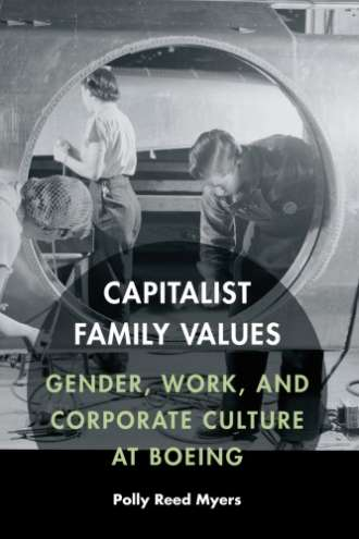 Capitalist Family Values: Gender; Work; and Corporate Culture at Boeing