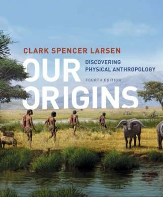 Our Origins: Discovering Physical Anthropology (4th Edition)