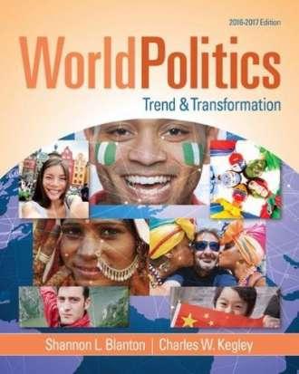 World Politics: Trend and Transformation; 2016 – 2017 (16th Edition)