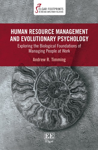 Human Resource Management and Evolutionary Psychology: Exploring the Biological Foundations of Managing People at Work