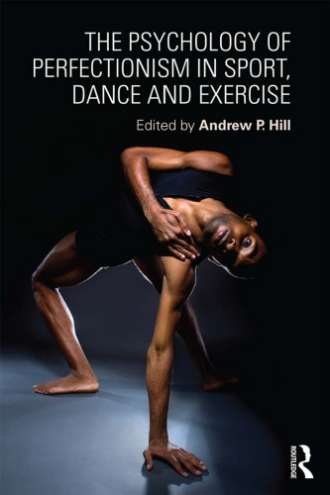 The Psychology of Perfectionism in Sport; Dance and Exercise