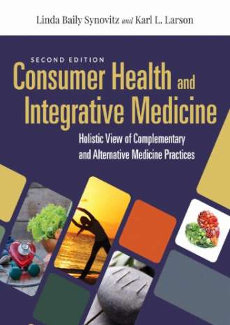 Consumer Health and Integrative Medicine: A Holistic View of Complementary and Alternative Medicine Practice (2nd Edition)