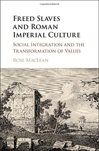 Freed Slaves and Roman Imperial Culture: Social Integration and the Transformation of Values